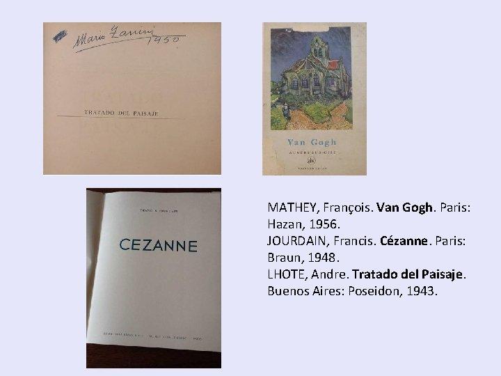 MATHEY, François. Van Gogh. Paris: Hazan, 1956. JOURDAIN, Francis. Cézanne. Paris: Braun, 1948. LHOTE,