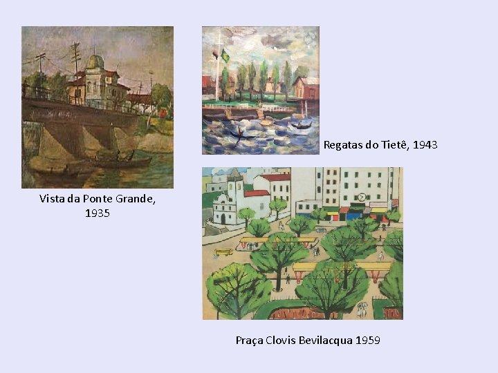 Regatas do Tietê, 1943 Vista da Ponte Grande, 1935 Praça Clovis Bevilacqua 1959