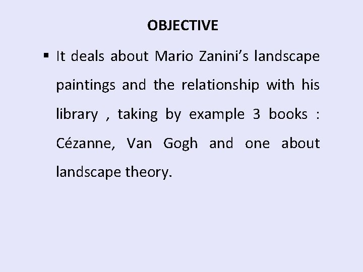 OBJECTIVE § It deals about Mario Zanini's landscape paintings and the relationship with his