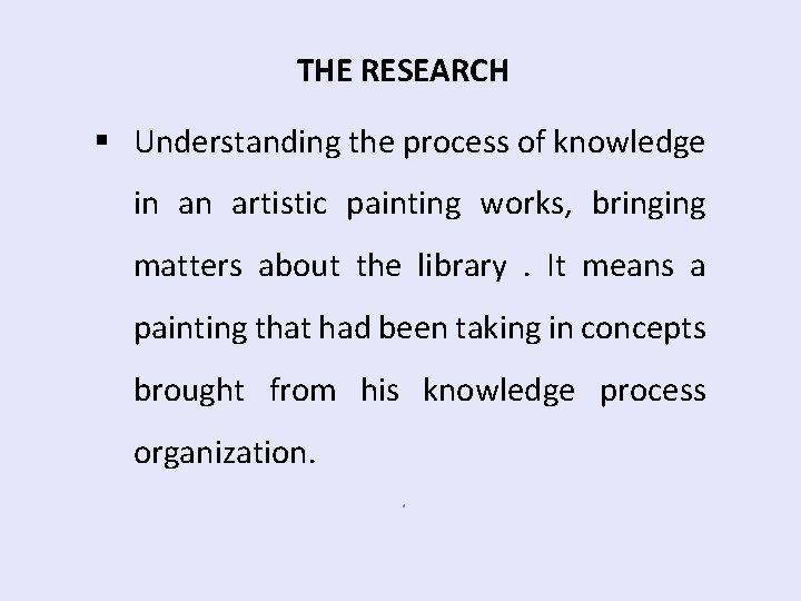 THE RESEARCH § Understanding the process of knowledge in an artistic painting works, bringing