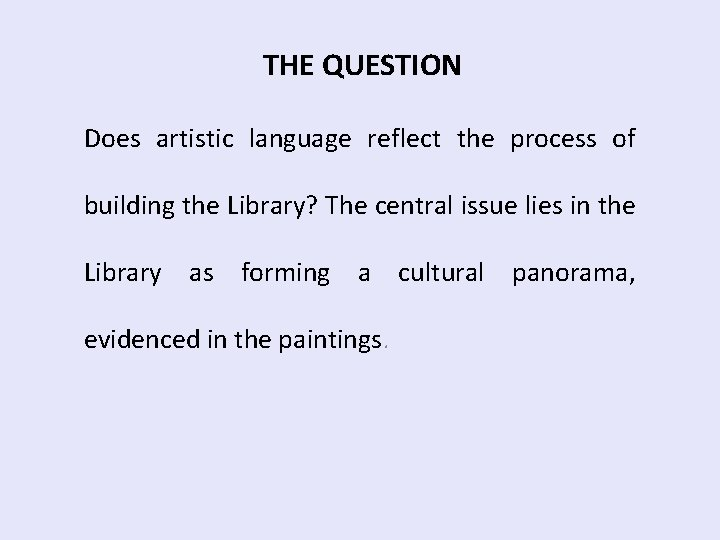 THE QUESTION Does artistic language reflect the process of building the Library? The central