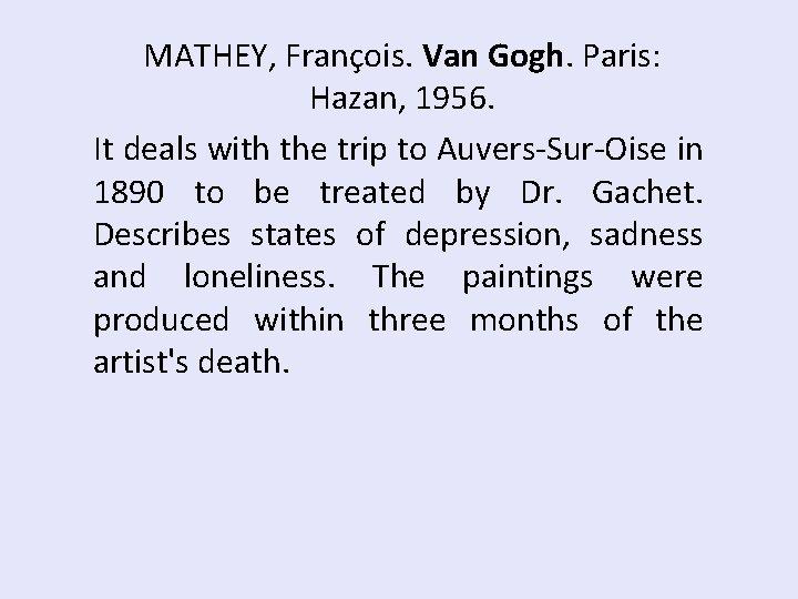 MATHEY, François. Van Gogh. Paris: Hazan, 1956. It deals with the trip to Auvers-Sur-Oise