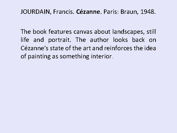 JOURDAIN, Francis. Cézanne. Paris: Braun, 1948. The book features canvas about landscapes, still life