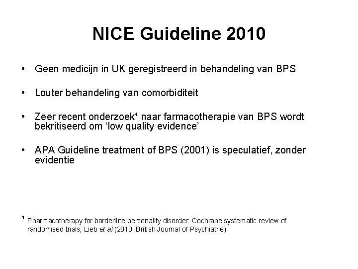NICE Guideline 2010 • Geen medicijn in UK geregistreerd in behandeling van BPS •
