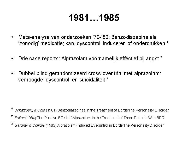 1981… 1985 • Meta-analyse van onderzoeken ' 70 -' 80; Benzodiazepine als 'zonodig' medicatie;