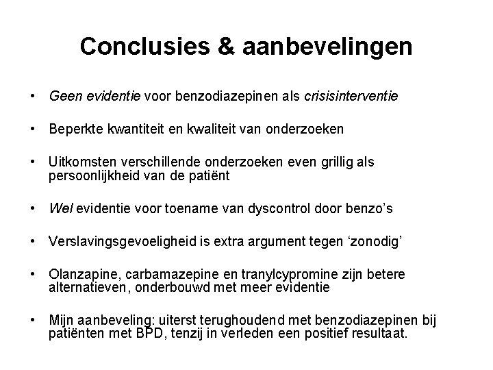 Conclusies & aanbevelingen • Geen evidentie voor benzodiazepinen als crisisinterventie • Beperkte kwantiteit en