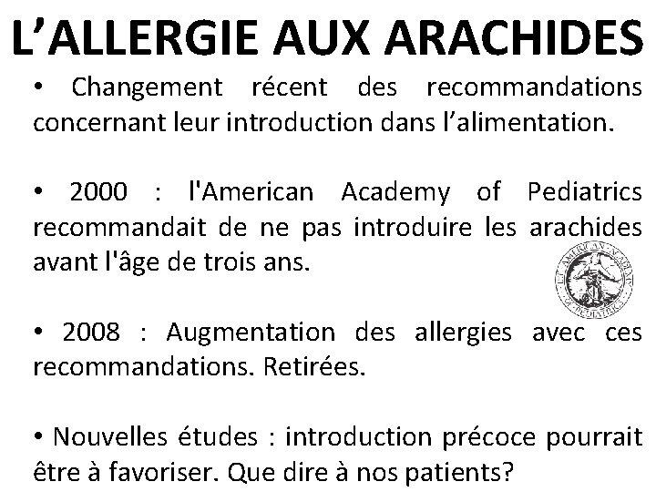 L'ALLERGIE AUX ARACHIDES • Changement récent des recommandations concernant leur introduction dans l'alimentation. •