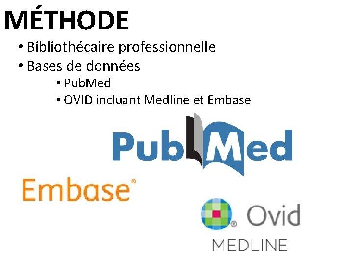 MÉTHODE • Bibliothécaire professionnelle • Bases de données • Pub. Med • OVID incluant