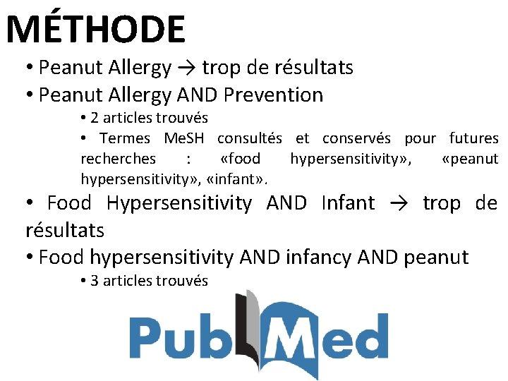 MÉTHODE • Peanut Allergy → trop de résultats • Peanut Allergy AND Prevention •