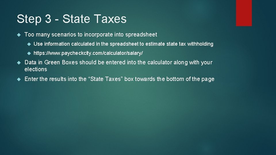 Step 3 - State Taxes Too many scenarios to incorporate into spreadsheet Use information