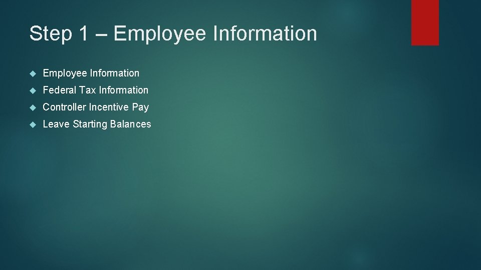 Step 1 – Employee Information Federal Tax Information Controller Incentive Pay Leave Starting Balances