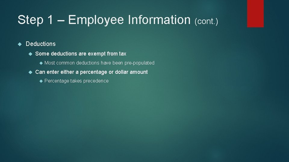 Step 1 – Employee Information (cont. ) Deductions Some deductions are exempt from tax