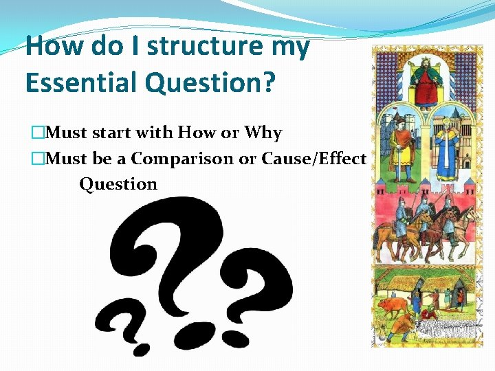 How do I structure my Essential Question? �Must start with How or Why �Must