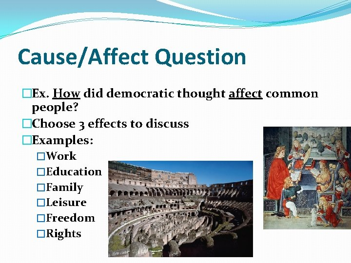 Cause/Affect Question �Ex. How did democratic thought affect common people? �Choose 3 effects to