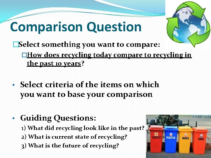 Comparison Question �Select something you want to compare: �How does recycling today compare to