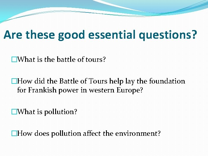 Are these good essential questions? �What is the battle of tours? �How did the