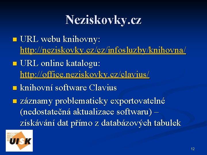 Neziskovky. cz URL webu knihovny: http: //neziskovky. cz/cz/infosluzby/knihovna/ n URL online katalogu: http: //office.