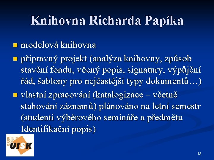 Knihovna Richarda Papíka modelová knihovna n přípravný projekt (analýza knihovny, způsob stavění fondu, věcný