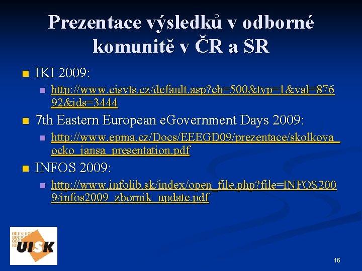 Prezentace výsledků v odborné komunitě v ČR a SR n IKI 2009: n n