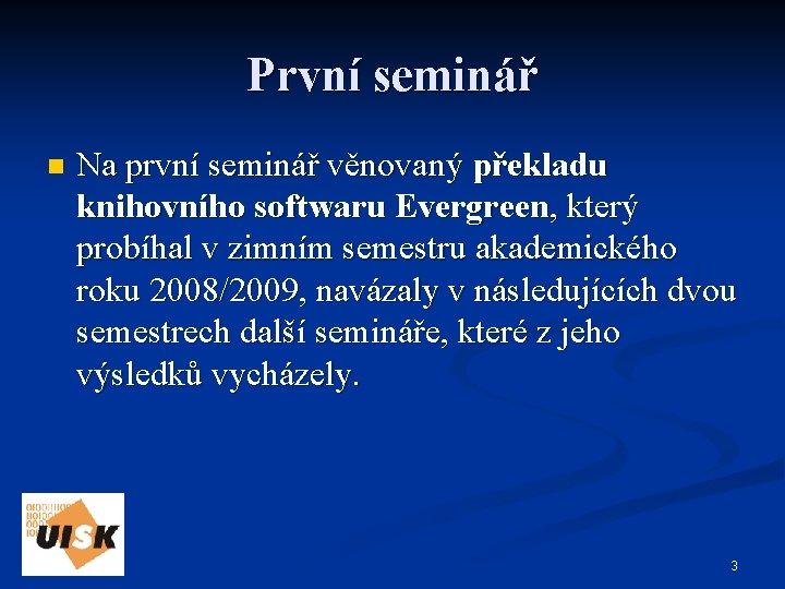 První seminář n Na první seminář věnovaný překladu knihovního softwaru Evergreen, který probíhal v