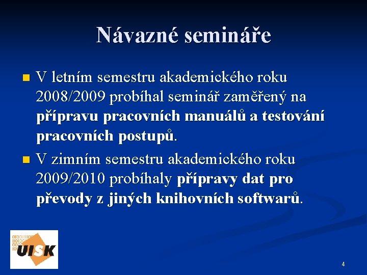 Návazné semináře V letním semestru akademického roku 2008/2009 probíhal seminář zaměřený na přípravu pracovních