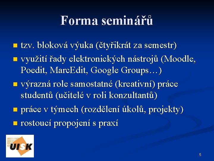 Forma seminářů tzv. bloková výuka (čtyřikrát za semestr) n využití řady elektronických nástrojů (Moodle,