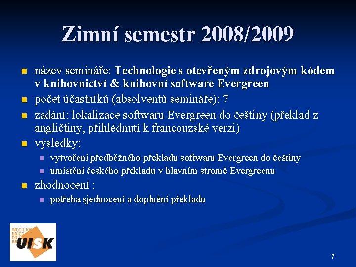 Zimní semestr 2008/2009 n n název semináře: Technologie s otevřeným zdrojovým kódem v knihovnictví