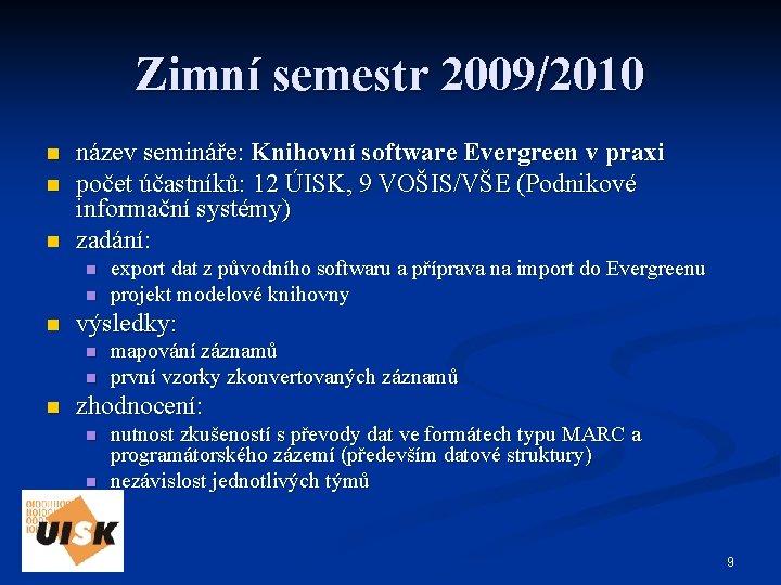 Zimní semestr 2009/2010 n název semináře: Knihovní software Evergreen v praxi počet účastníků: 12