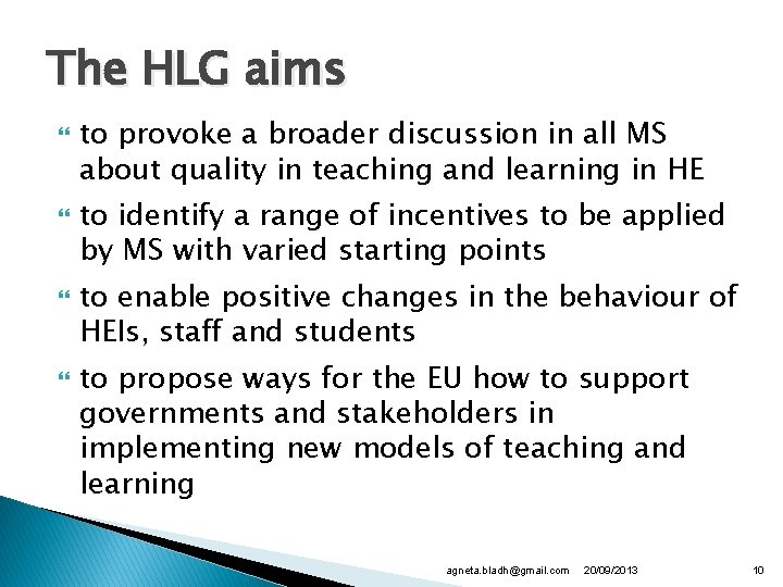 The HLG aims to provoke a broader discussion in all MS about quality in