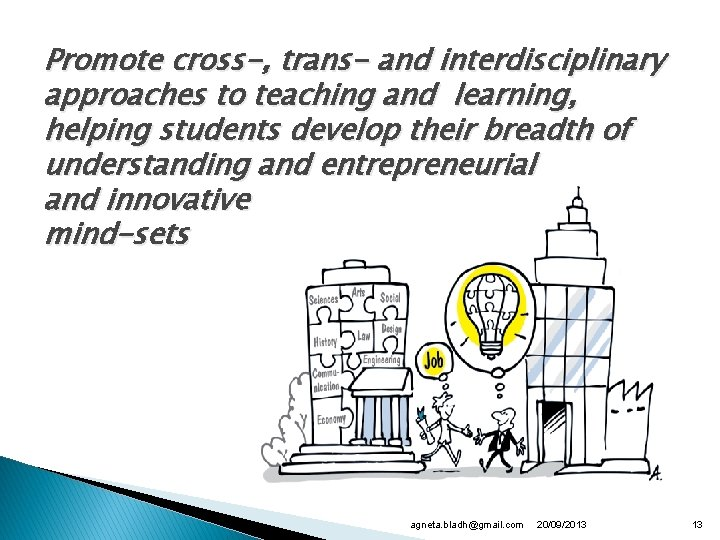 Promote cross-, trans- and interdisciplinary approaches to teaching and learning, helping students develop their
