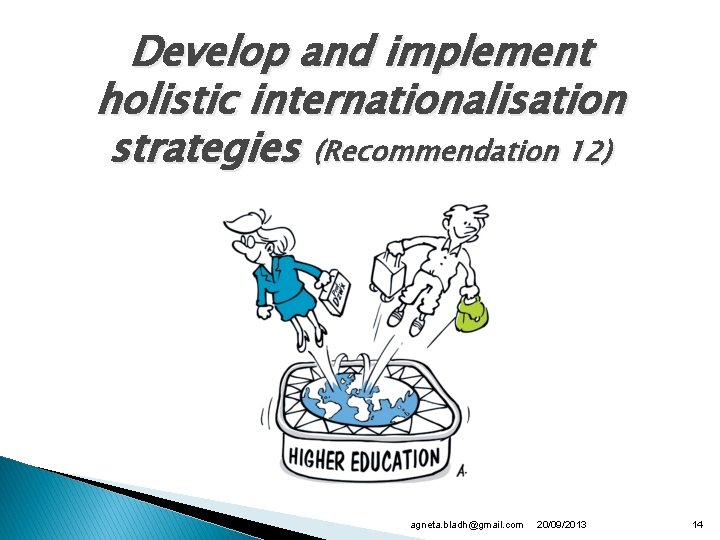 Develop and implement holistic internationalisation strategies (Recommendation 12) agneta. bladh@gmail. com 20/09/2013 14