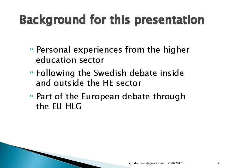 Background for this presentation Personal experiences from the higher education sector Following the Swedish