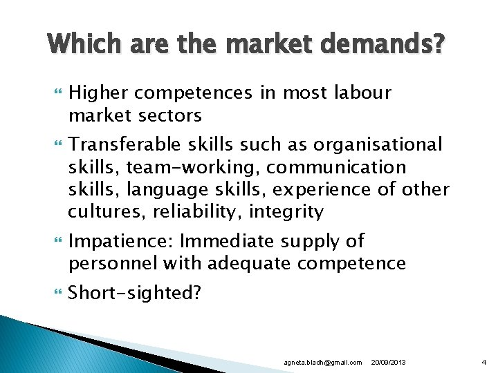 Which are the market demands? Higher competences in most labour market sectors Transferable skills