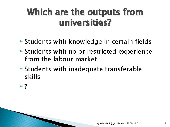 Which are the outputs from universities? Students with knowledge in certain fields Students with