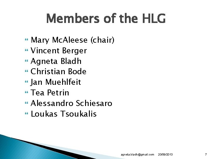 Members of the HLG Mary Mc. Aleese (chair) Vincent Berger Agneta Bladh Christian Bode