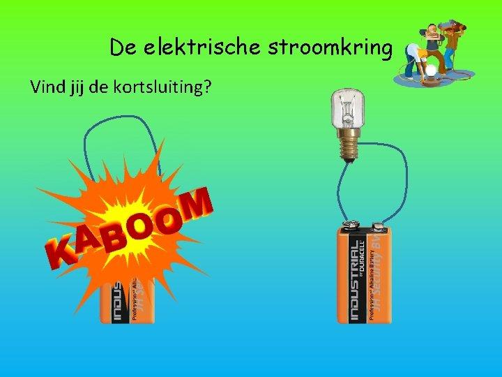 De elektrische stroomkring Vind jij de kortsluiting?