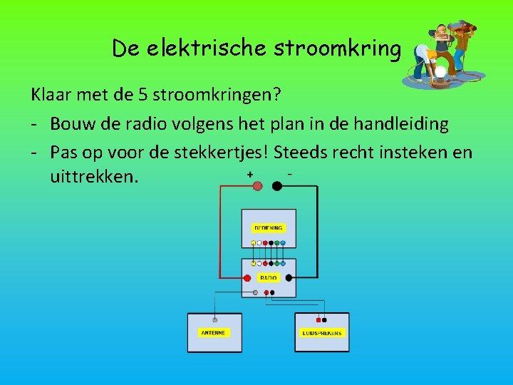 De elektrische stroomkring Klaar met de 5 stroomkringen? - Bouw de radio volgens het