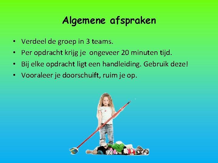 Algemene afspraken • • Verdeel de groep in 3 teams. Per opdracht krijg je