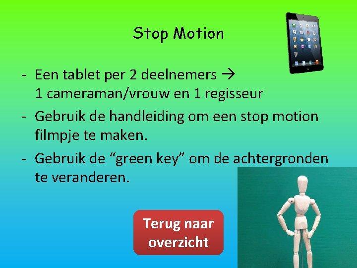 Stop Motion - Een tablet per 2 deelnemers 1 cameraman/vrouw en 1 regisseur -