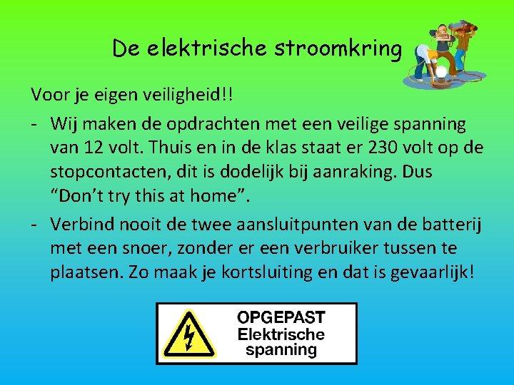 De elektrische stroomkring Voor je eigen veiligheid!! - Wij maken de opdrachten met een