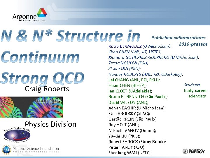 Published collaborations: 2010 -present Rocio BERMUDEZ (U Michoácan); Craig Roberts Physics Division Chen CHEN