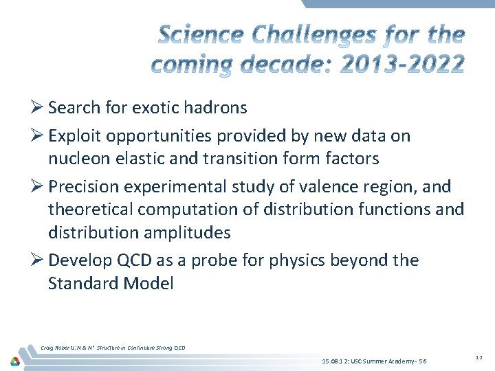 Ø Search for exotic hadrons Ø Exploit opportunities provided by new data on nucleon