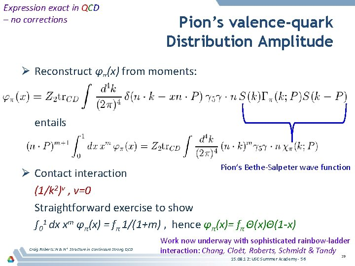 Expression exact in QCD – no corrections Pion's valence-quark Distribution Amplitude Ø Reconstruct φπ(x)