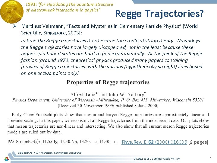"""1993: """"for elucidating the quantum structure of electroweak interactions in physics"""" Regge Trajectories? Ø"""