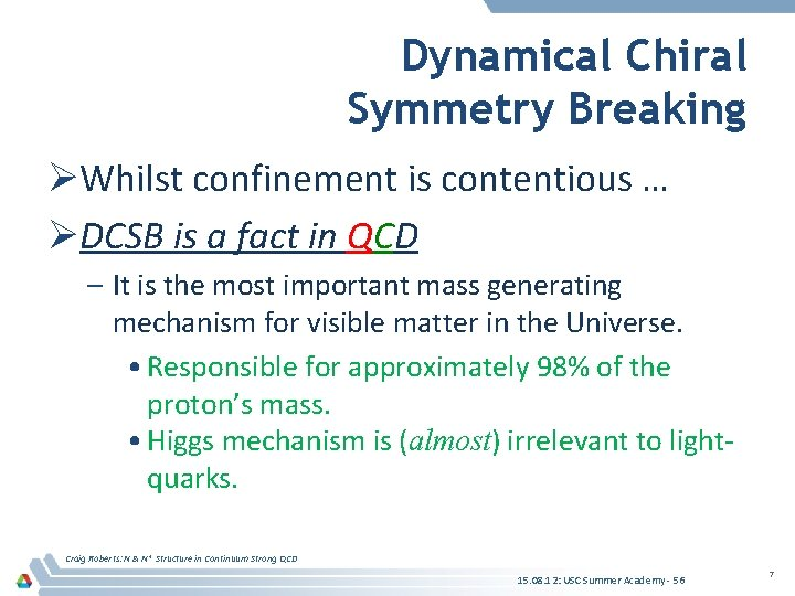 Dynamical Chiral Symmetry Breaking ØWhilst confinement is contentious … ØDCSB is a fact in