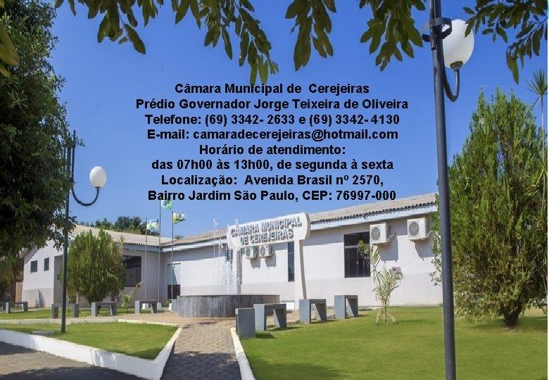 Câmara Municipal de Cerejeiras Prédio Governador Jorge Teixeira de Oliveira Telefone: (69) 3342 -