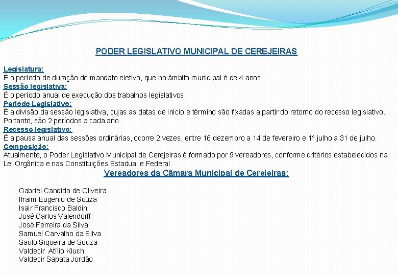PODER LEGISLATIVO MUNICIPAL DE CEREJEIRAS Legislatura: É o período de duração do mandato eletivo,