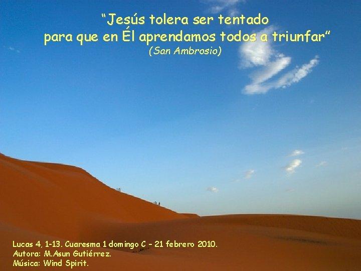 """""""Jesús tolera ser tentado para que en Él aprendamos todos a triunfar"""" (San Ambrosio)"""