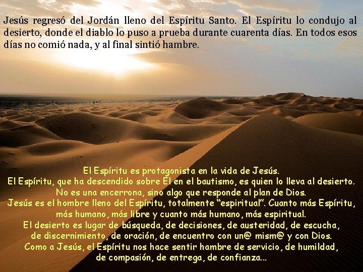 Jesús regresó del Jordán lleno del Espíritu Santo. El Espíritu lo condujo al desierto,