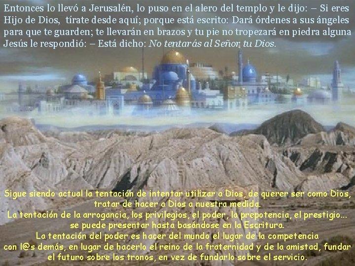 Entonces lo llevó a Jerusalén, lo puso en el alero del templo y le